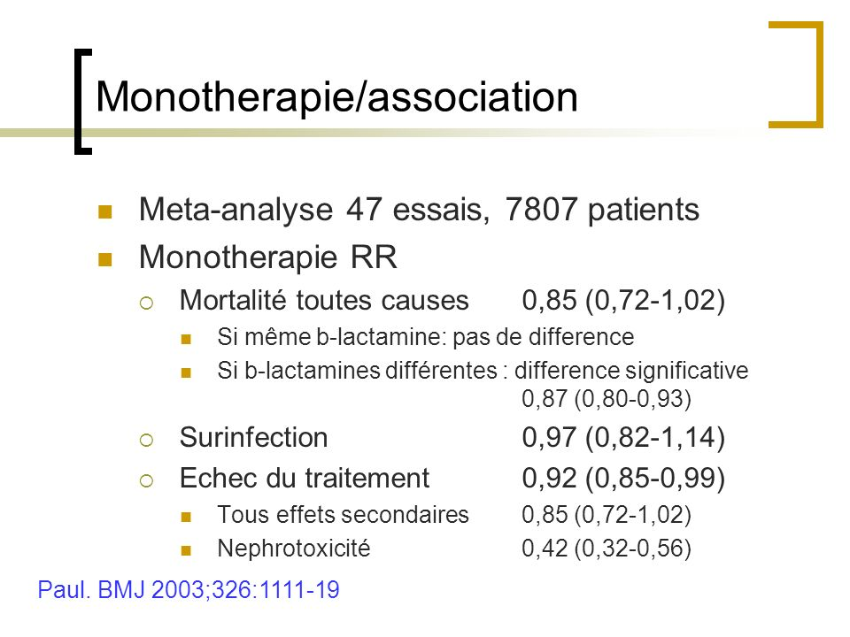 Monotherapie/association Meta-analyse 47 essais, 7807 patients Monotherapie RR Mortalité toutes causes0,85 (0,72-1,02) Si même b-lactamine: pas de dif