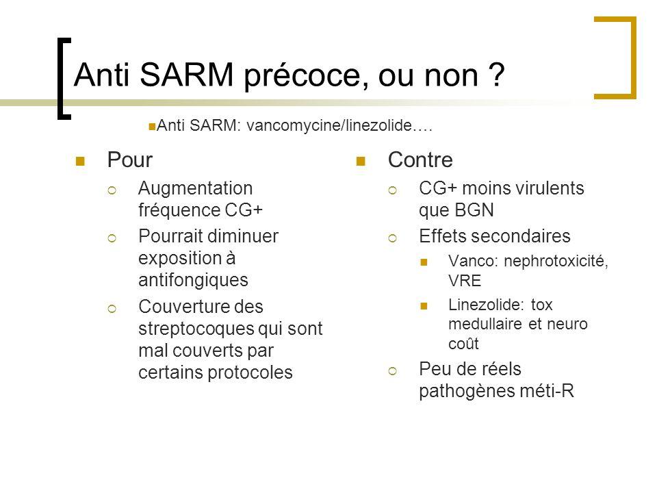 Anti SARM précoce, ou non ? Pour Augmentation fréquence CG+ Pourrait diminuer exposition à antifongiques Couverture des streptocoques qui sont mal cou