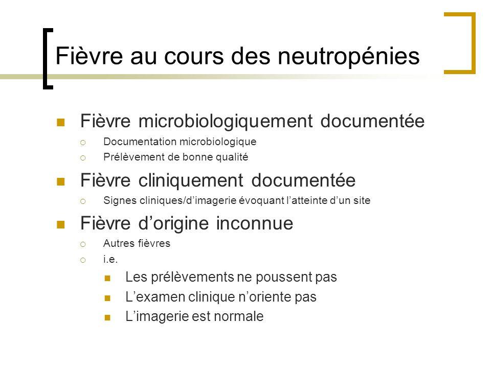 Fièvre au cours des neutropénies Fièvre microbiologiquement documentée Documentation microbiologique Prélèvement de bonne qualité Fièvre cliniquement