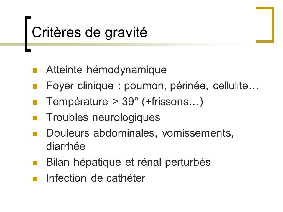 Critères de gravité Atteinte hémodynamique Foyer clinique : poumon, périnée, cellulite… Température > 39° (+frissons…) Troubles neurologiques Douleurs