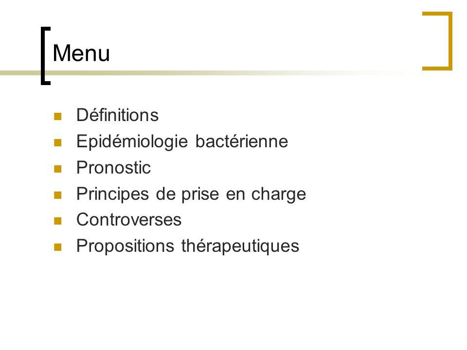 Menu Définitions Epidémiologie bactérienne Pronostic Principes de prise en charge Controverses Propositions thérapeutiques