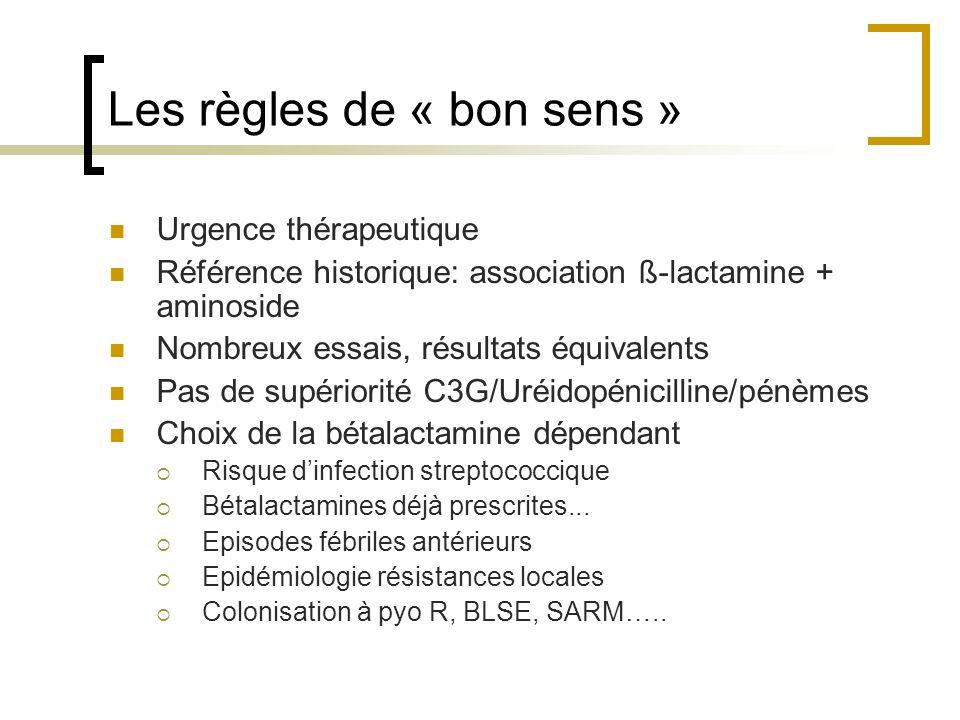 Les règles de « bon sens » Urgence thérapeutique Référence historique: association ß-lactamine + aminoside Nombreux essais, résultats équivalents Pas
