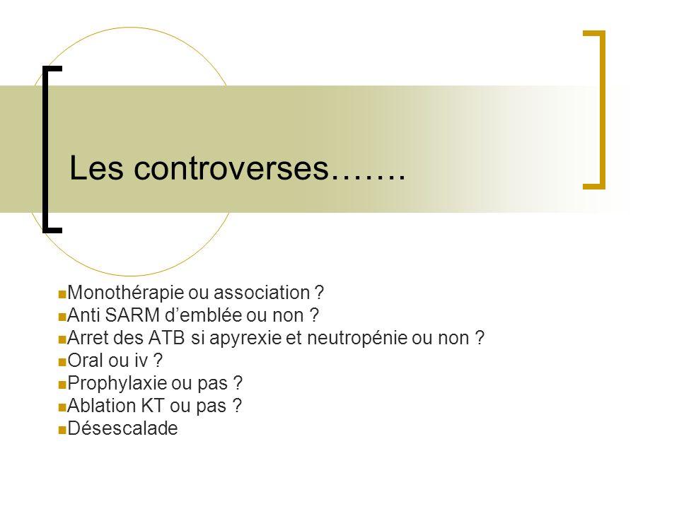 Les controverses……. Monothérapie ou association ? Anti SARM demblée ou non ? Arret des ATB si apyrexie et neutropénie ou non ? Oral ou iv ? Prophylaxi