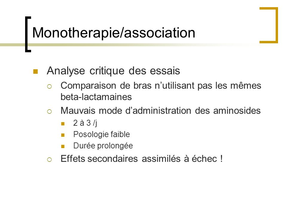 Monotherapie/association Analyse critique des essais Comparaison de bras nutilisant pas les mêmes beta-lactamaines Mauvais mode dadministration des am