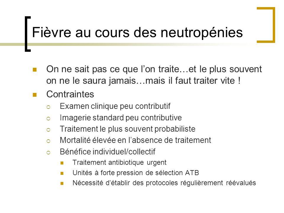 Stratégie antibiotique plus ciblée pour les infections à cocci G+ Etude prospective - 2 mois - 36 services 513 neutropéniques fébriles 21% dinfection à cocci G+ (14% staph et 7.8% strepto).