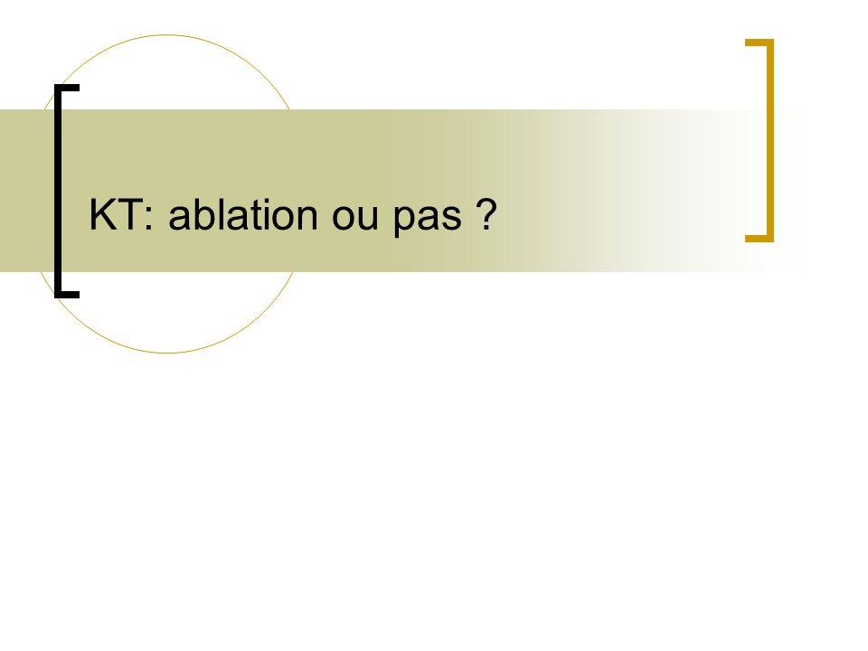 KT: ablation ou pas ?