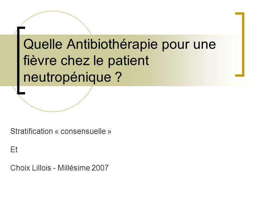 Quelle Antibiothérapie pour une fièvre chez le patient neutropénique ? Stratification « consensuelle » Et Choix Lillois - Millésime 2007