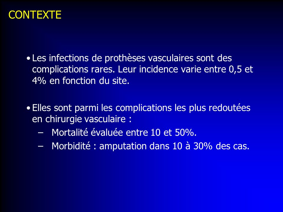 CONTEXTE Les infections de prothèses vasculaires sont des complications rares. Leur incidence varie entre 0,5 et 4% en fonction du site. Elles sont pa