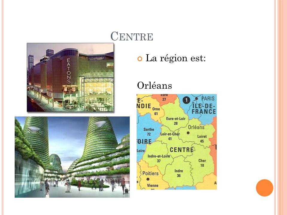C ENTRE La région est: Orléans
