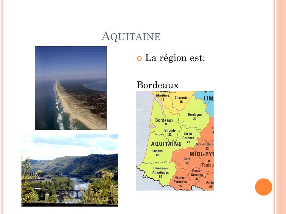 A QUITAINE La région est: Bordeaux