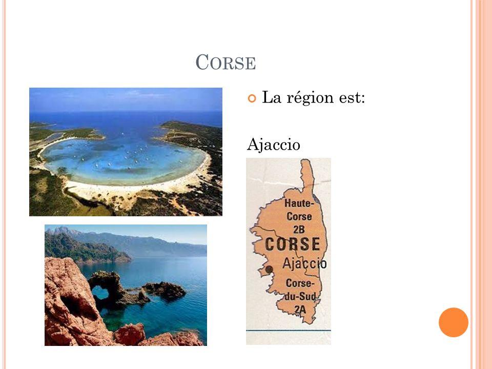 C ORSE La région est: Ajaccio