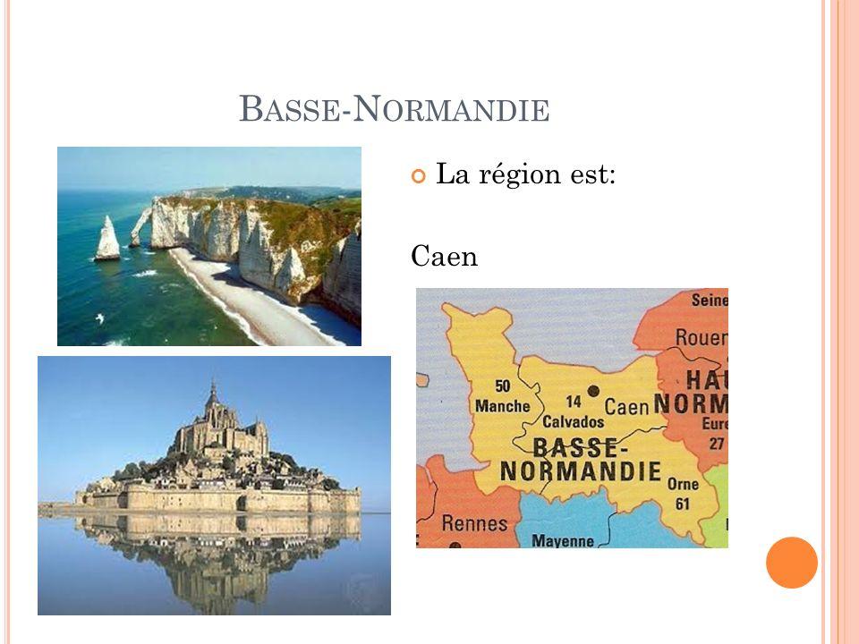 B ASSE -N ORMANDIE La région est: Caen