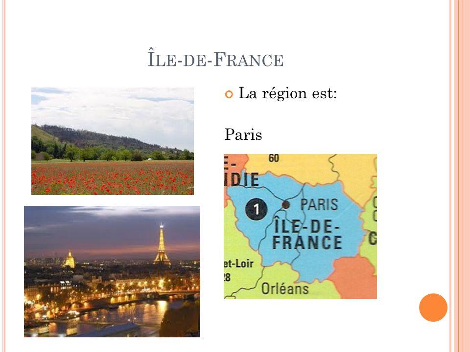 Î LE - DE -F RANCE La région est: Paris