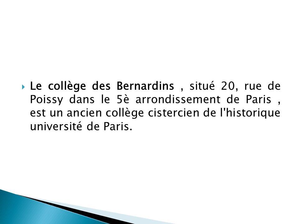 Le collège des Bernardins, situé 20, rue de Poissy dans le 5è arrondissement de Paris, est un ancien collège cistercien de l historique université de Paris.