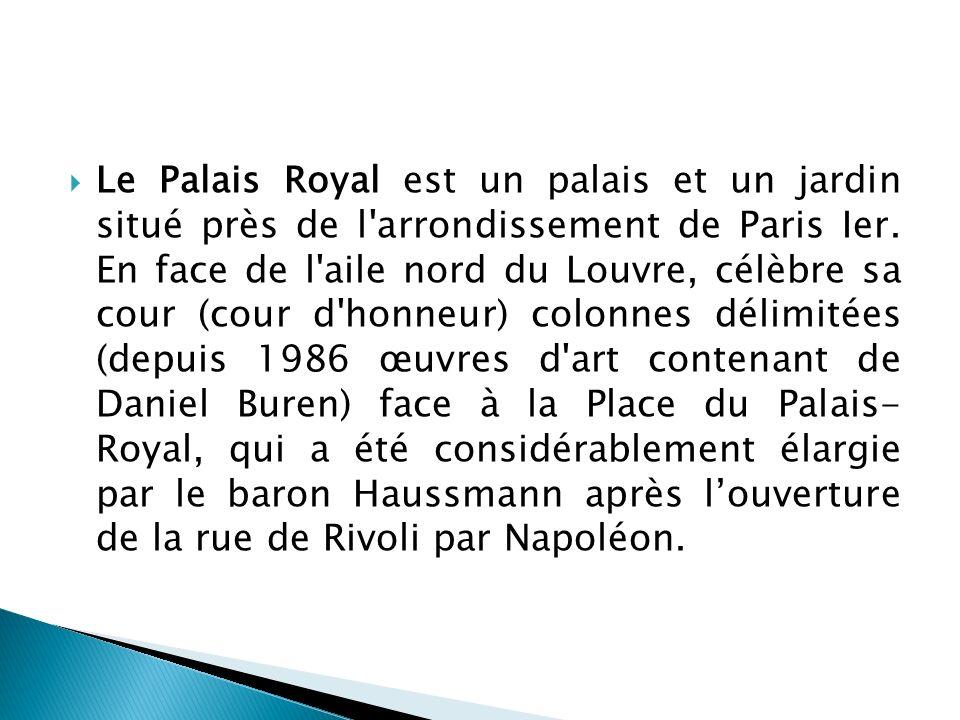Le Palais Royal est un palais et un jardin situé près de l arrondissement de Paris Ier.