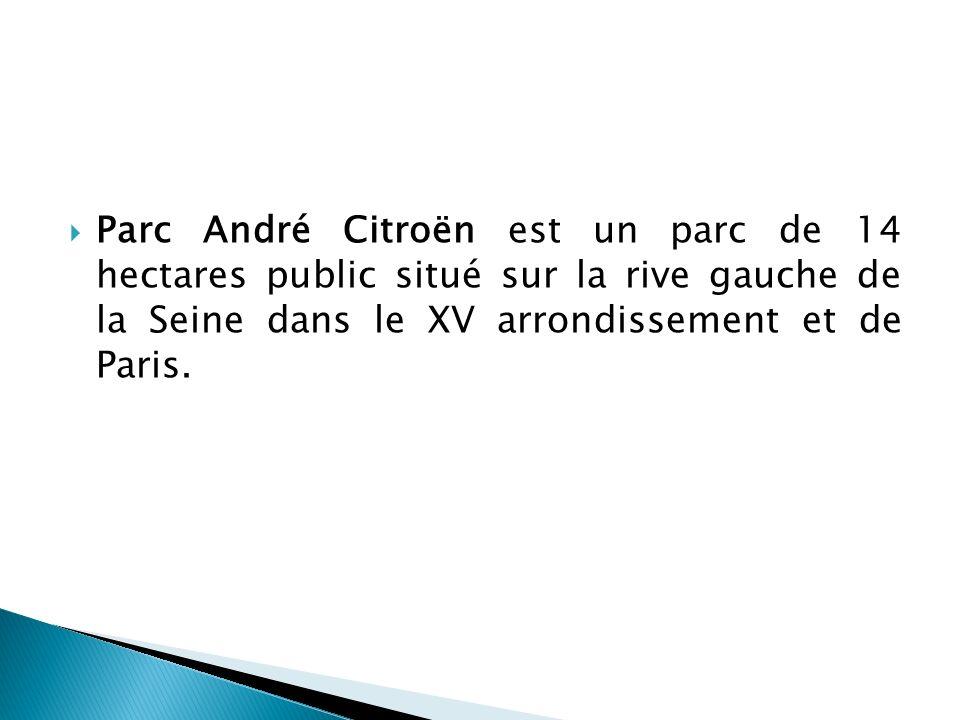 Parc André Citroën est un parc de 14 hectares public situé sur la rive gauche de la Seine dans le XV arrondissement et de Paris.