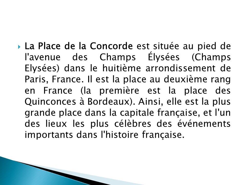 La Place de la Concorde est située au pied de l avenue des Champs Élysées (Champs Elysées) dans le huitième arrondissement de Paris, France.