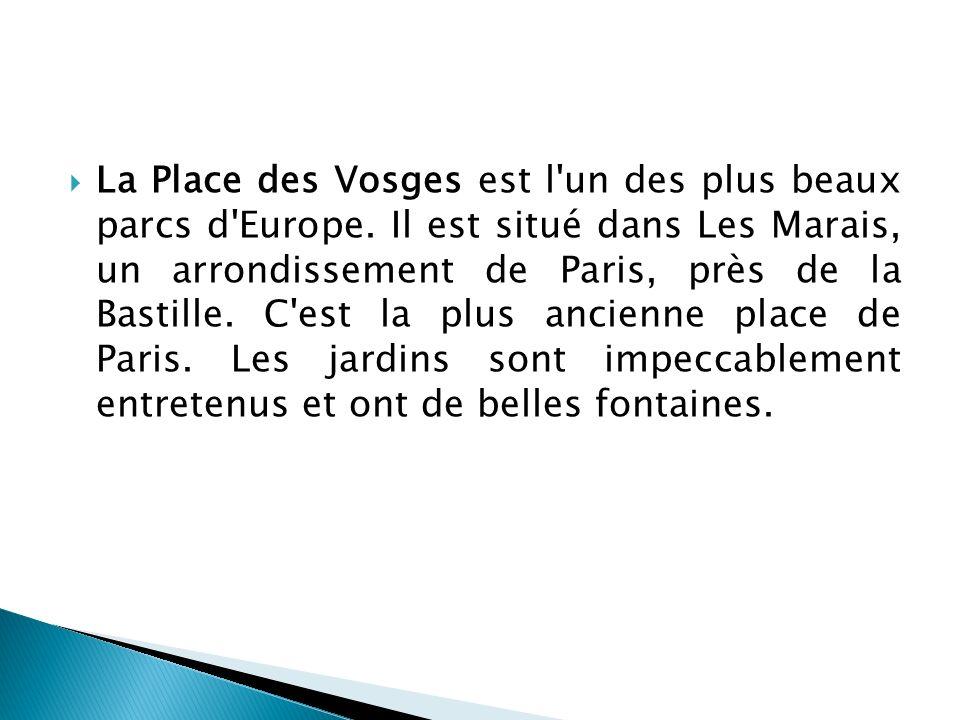 La Place des Vosges est l un des plus beaux parcs d Europe.