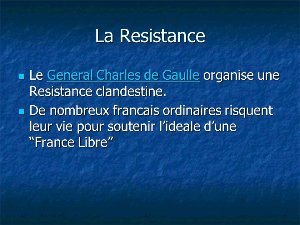 La Resistance Le General Charles de Gaulle organise une Resistance clandestine. Le General Charles de Gaulle organise une Resistance clandestine.Gener