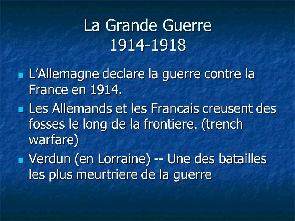La Grande Guerre 1914-1918 LAllemagne declare la guerre contre la France en 1914. LAllemagne declare la guerre contre la France en 1914. Les Allemands
