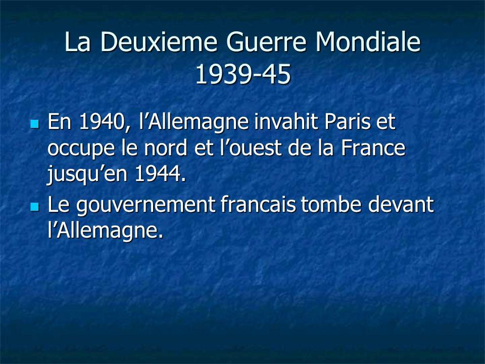 La Deuxieme Guerre Mondiale 1939-45 En 1940, lAllemagne invahit Paris et occupe le nord et louest de la France jusquen 1944. En 1940, lAllemagne invah