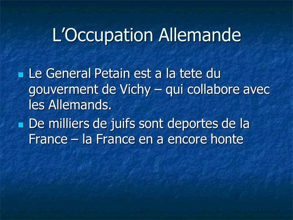 LOccupation Allemande Le General Petain est a la tete du gouverment de Vichy – qui collabore avec les Allemands. Le General Petain est a la tete du go