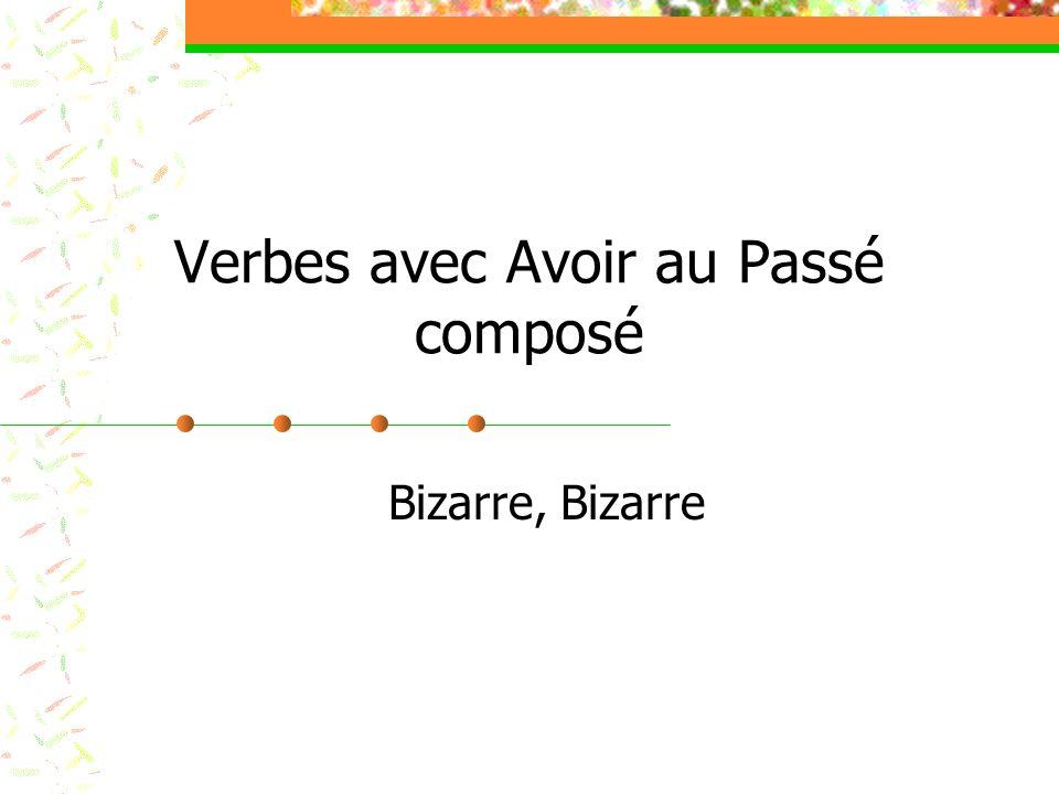 Verbes avec Avoir au Passé composé Bizarre, Bizarre
