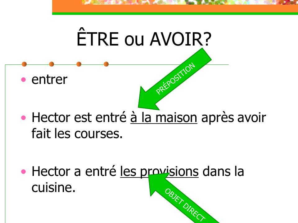 ÊTRE ou AVOIR? descendre To go down To take something down PRÉPOSITION OBJET DIRECT