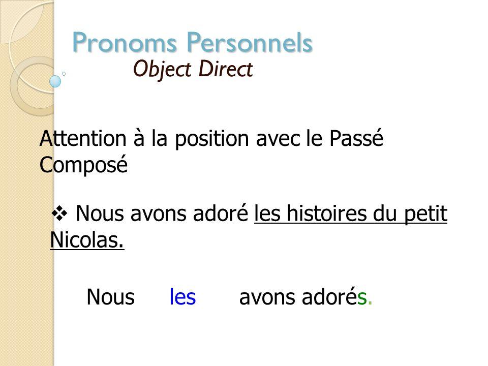 Pronoms Personnels Object Direct. se placent devant le verbe conjugué Nicolas adore les gâteaux aux chocolats Il adore.les Louisette regarde lours en
