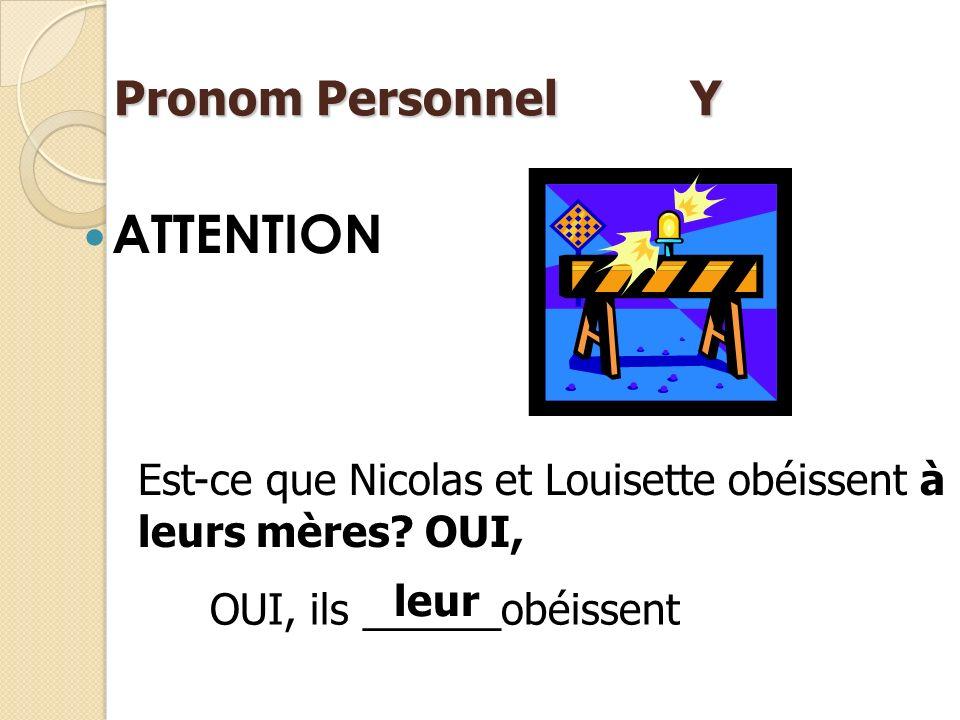 Est-ce que Nicolas répond Oui, Il ___répond à cette question? Pronom Personnel Y y Est-ce que Nicolas et Louisette obéissent aux recommendations de le