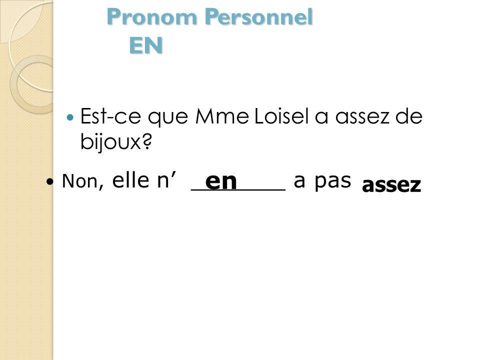 Pronom Personnel EN EN remplace DE + un nom après une expresion de quantité : beaucoup de - assez de - trop de Nicolas a beaucoup de problèmes avec Lo