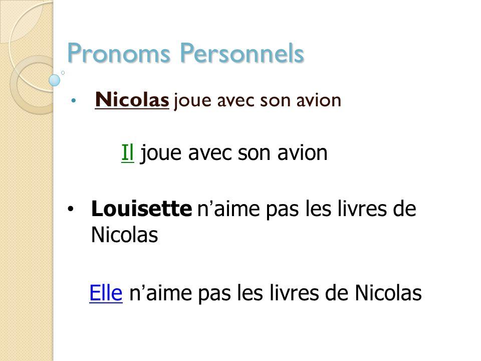 Pronoms Personnels Nicolas joue avec son avion Il joue avec son avion Louisette naime pas les livres de Nicolas Elle naime pas les livres de Nicolas
