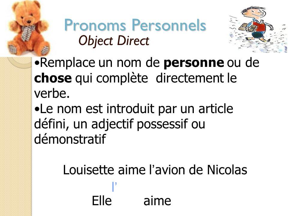 Pronoms Personnels Object Direct Remplace un nom de personne ou de chose qui complète directement le verbe.