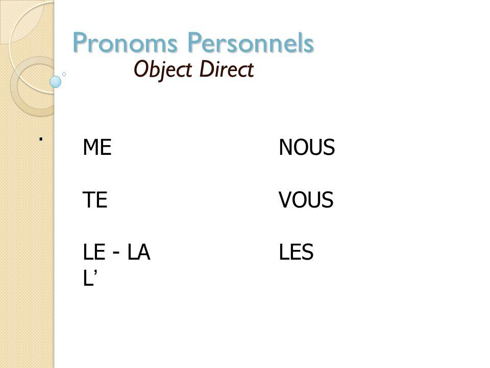 Pronoms Personnels Object Direct Remplace un nom de personne ou de chose qui complète directement le verbe. Louisette voit la balle de foot Elle voit