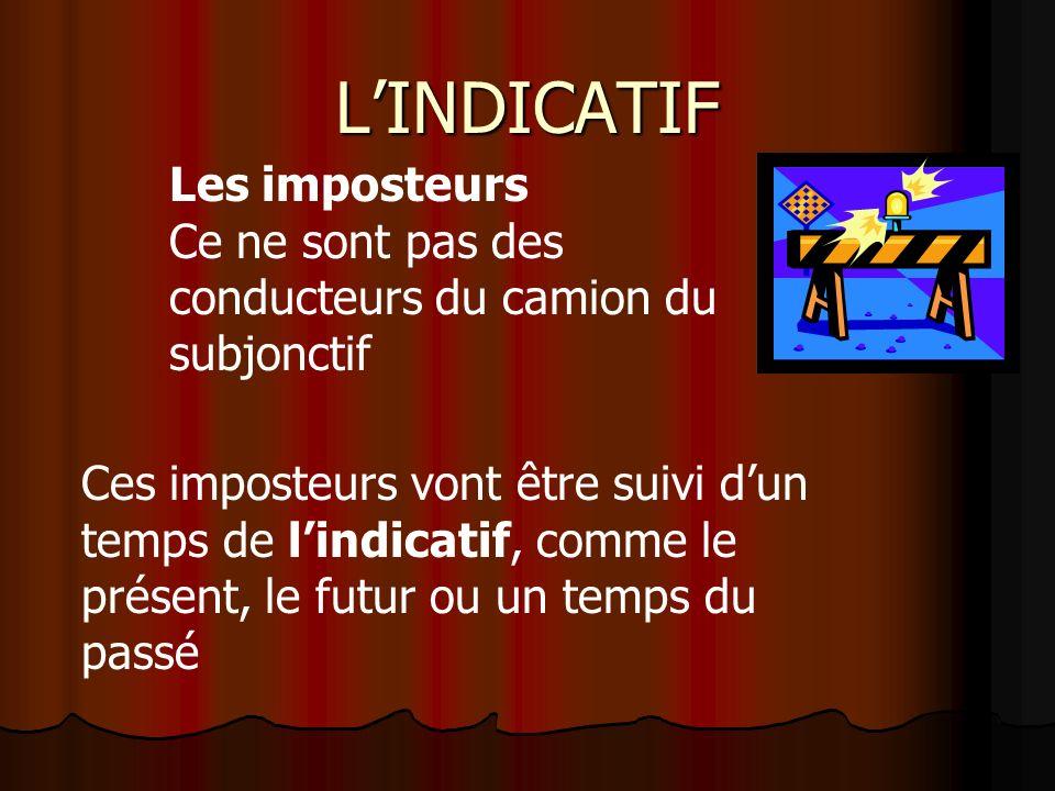 LE SUBJONCTIF Les imposteurs Attention LINDICATIF