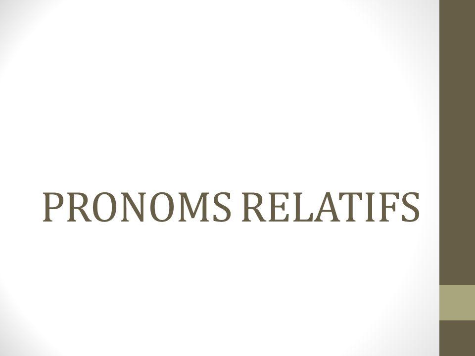 Pronoms relatifs SUJET : QUI/ who-which- that Remplace un nom de personne ou de chose qui est sujet du verbe.