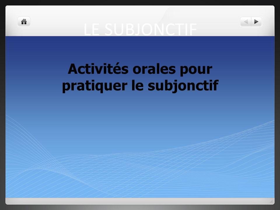LE SUBJONCTIF Activités orales pour pratiquer le subjonctif