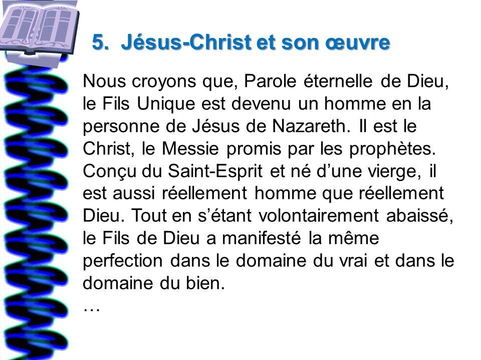 5. Jésus-Christ et son œuvre Nous croyons que, Parole éternelle de Dieu, le Fils Unique est devenu un homme en la personne de Jésus de Nazareth. Il es