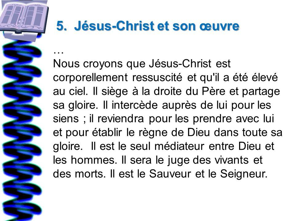 5. Jésus-Christ et son œuvre … Nous croyons que Jésus-Christ est corporellement ressuscité et qu'il a été élevé au ciel. Il siège à la droite du Père