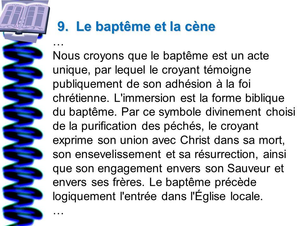 9. Le baptême et la cène … Nous croyons que le baptême est un acte unique, par lequel le croyant témoigne publiquement de son adhésion à la foi chréti