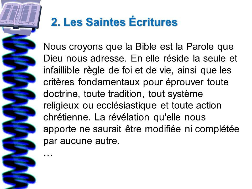 2. Les Saintes Écritures 2. Les Saintes Écritures Nous croyons que la Bible est la Parole que Dieu nous adresse. En elle réside la seule et infaillibl