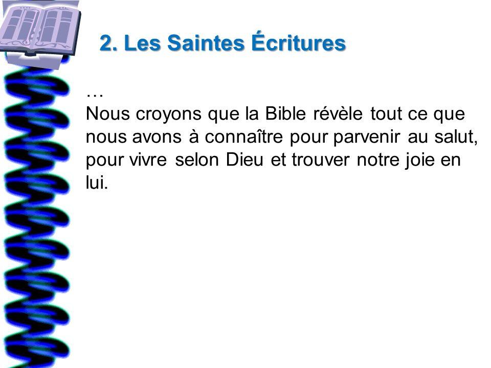 2. Les Saintes Écritures 2. Les Saintes Écritures … Nous croyons que la Bible révèle tout ce que nous avons à connaître pour parvenir au salut, pour v