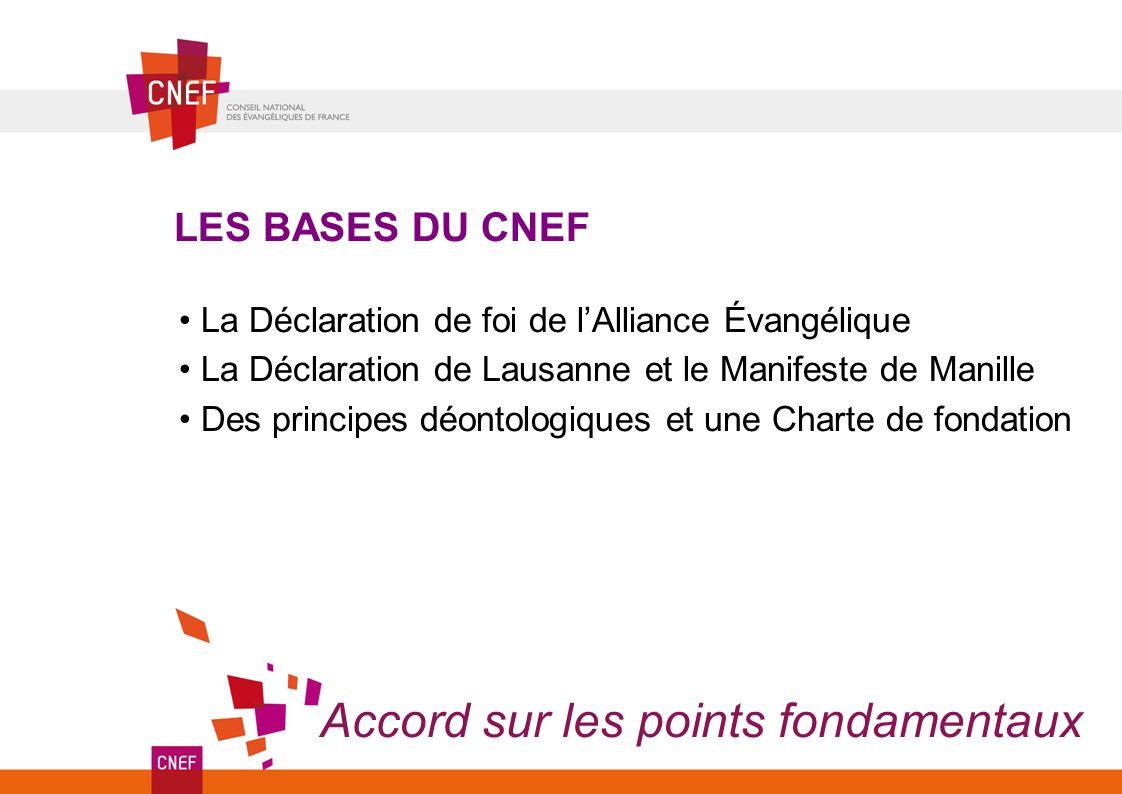 LES BASES DU CNEF La Déclaration de foi de lAlliance Évangélique La Déclaration de Lausanne et le Manifeste de Manille Des principes déontologiques et
