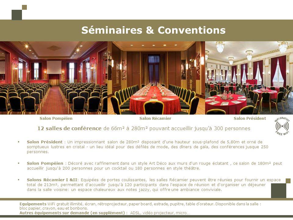 Séminaires & Conventions Salon PrésidentSalon RécamierSalon Pompéien 12 salles de conférence de 66m² à 280m² pouvant accueillir jusquà 300 personnes S