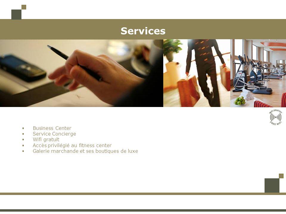 Services Business Center Service Concierge Wifi gratuit Accès privilégié au fitness center Galerie marchande et ses boutiques de luxe