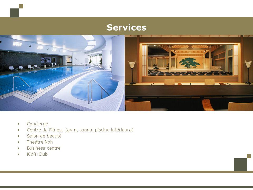 Services Concierge Centre de Fitness (gym, sauna, piscine intérieure) Salon de beauté Théâtre Noh Business centre Kids Club