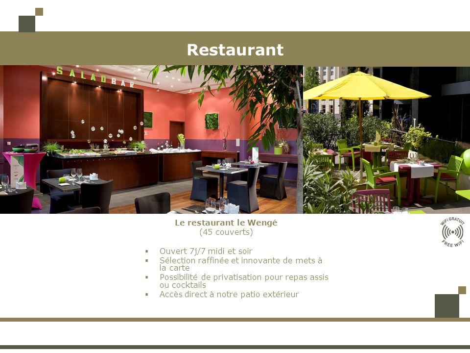 Restaurant Le restaurant le Wengé (45 couverts) Ouvert 7j/7 midi et soir Sélection raffinée et innovante de mets à la carte Possibilité de privatisation pour repas assis ou cocktails Accès direct à notre patio extérieur