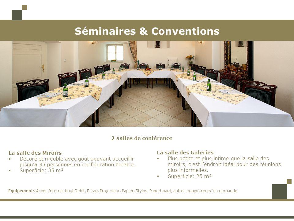 Séminaires & Conventions 2 salles de conférence La salle des Miroirs Décoré et meublé avec goût pouvant accueillir jusquà 35 personnes en configuration théâtre.