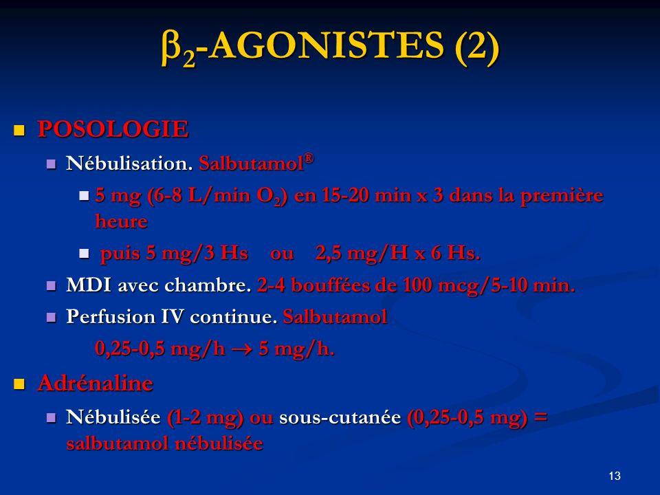 13 2 -AGONISTES (2) 2 -AGONISTES (2) POSOLOGIE POSOLOGIE Nébulisation. Salbutamol ® Nébulisation. Salbutamol ® 5 mg (6-8 L/min O 2 ) en 15-20 min x 3