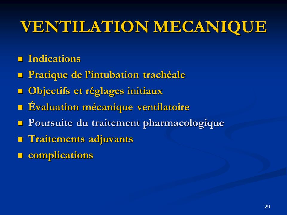 29 VENTILATION MECANIQUE Indications Indications Pratique de lintubation trachéale Pratique de lintubation trachéale Objectifs et réglages initiaux Ob